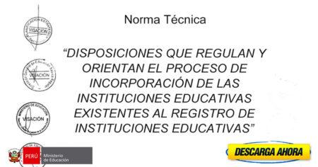 DISPOSICIONES QUE REGULAN Y ORIENTAN EL PROCESO DE INCORPORACIÓN DE LAS INSTITUCIONES EDUCATIVAS EXISTEN AL REGISTRO DE LAS INSTITUCIONES EDUCATIVAS