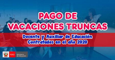Pago de VACACIONES TRUNCAS del Docente y Auxiliar de Educación Contratados en el año 2020